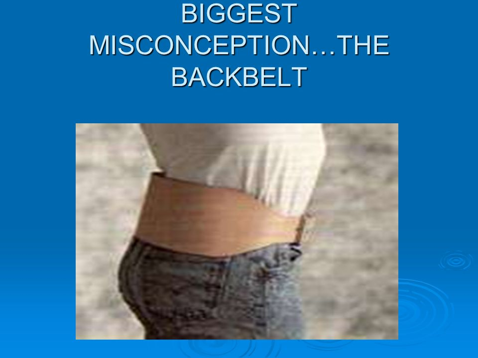 BIGGEST MISCONCEPTION…THE BACKBELT