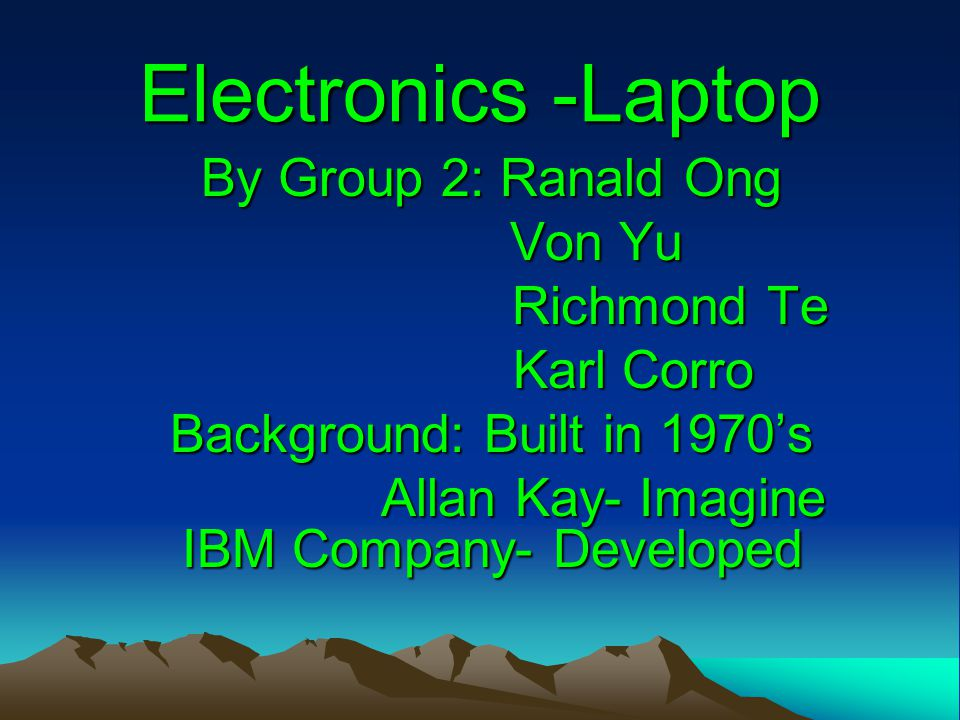 Electronics -Laptop By Group 2: Ranald Ong Von Yu Richmond Te