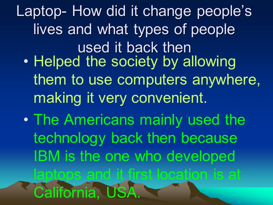 Laptop- How did it change people's lives and what types of people used it back then