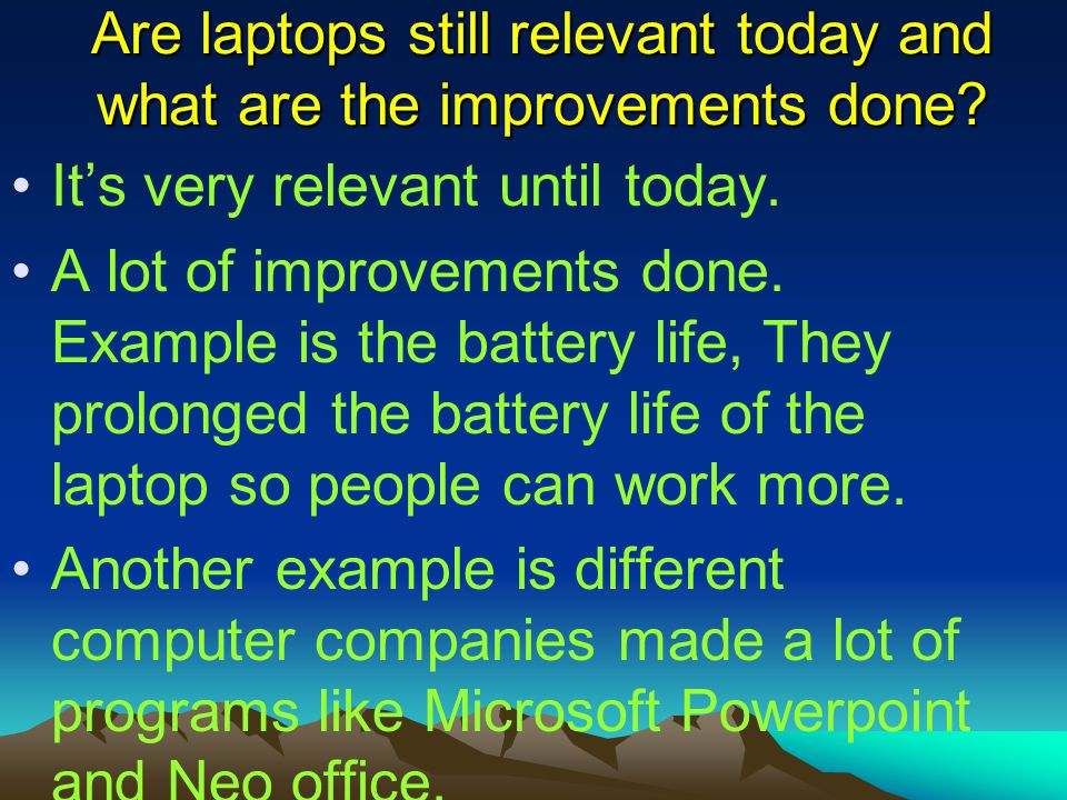 Are laptops still relevant today and what are the improvements done