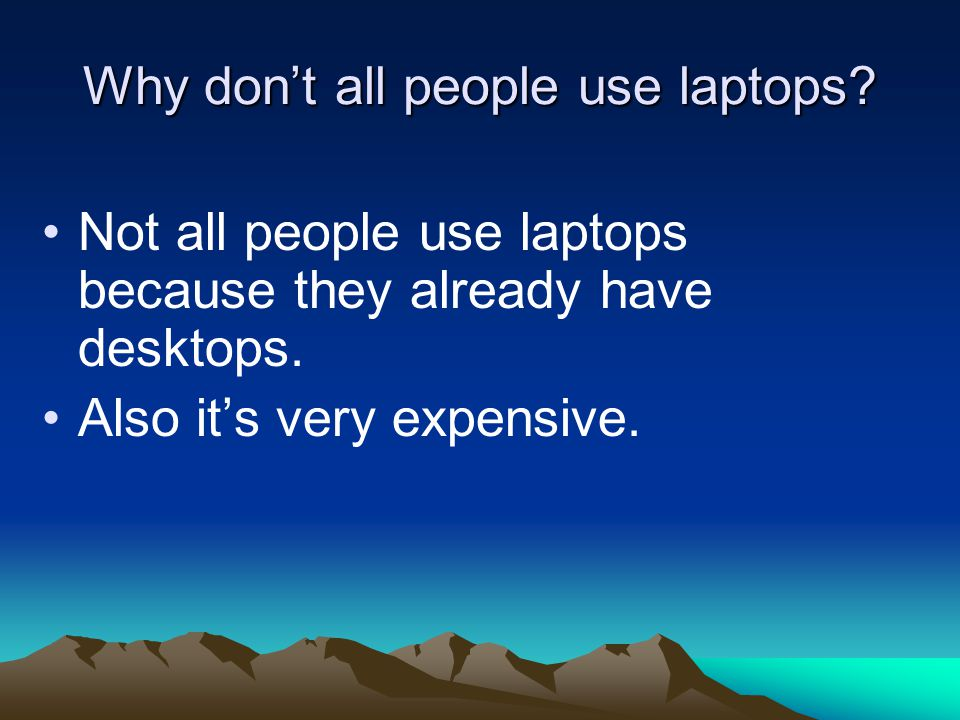 Why don't all people use laptops