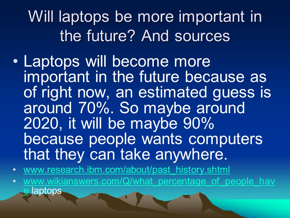 Will laptops be more important in the future And sources