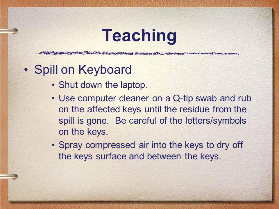 Teaching Spill on Keyboard Shut down the laptop.