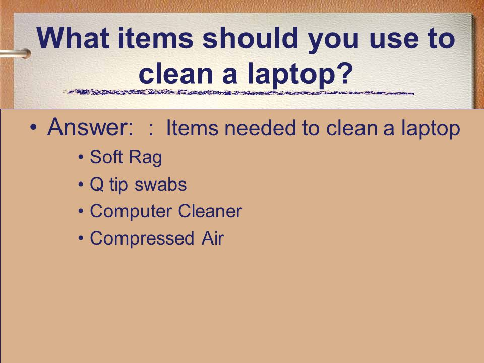 What items should you use to clean a laptop