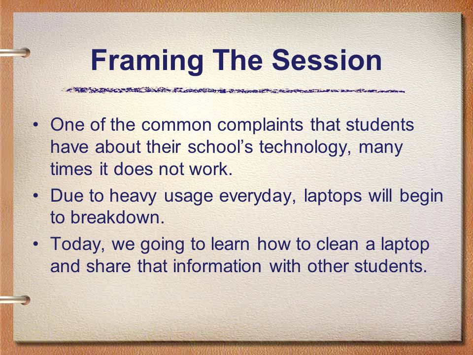 Framing The Session One of the common complaints that students have about their school's technology, many times it does not work.