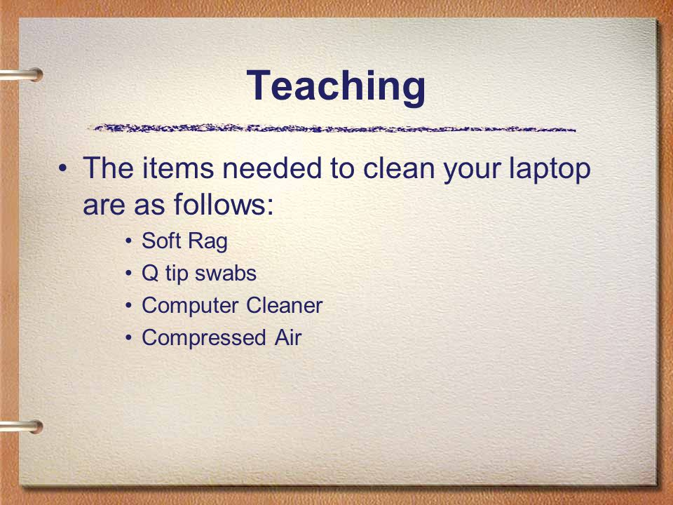 Teaching The items needed to clean your laptop are as follows: