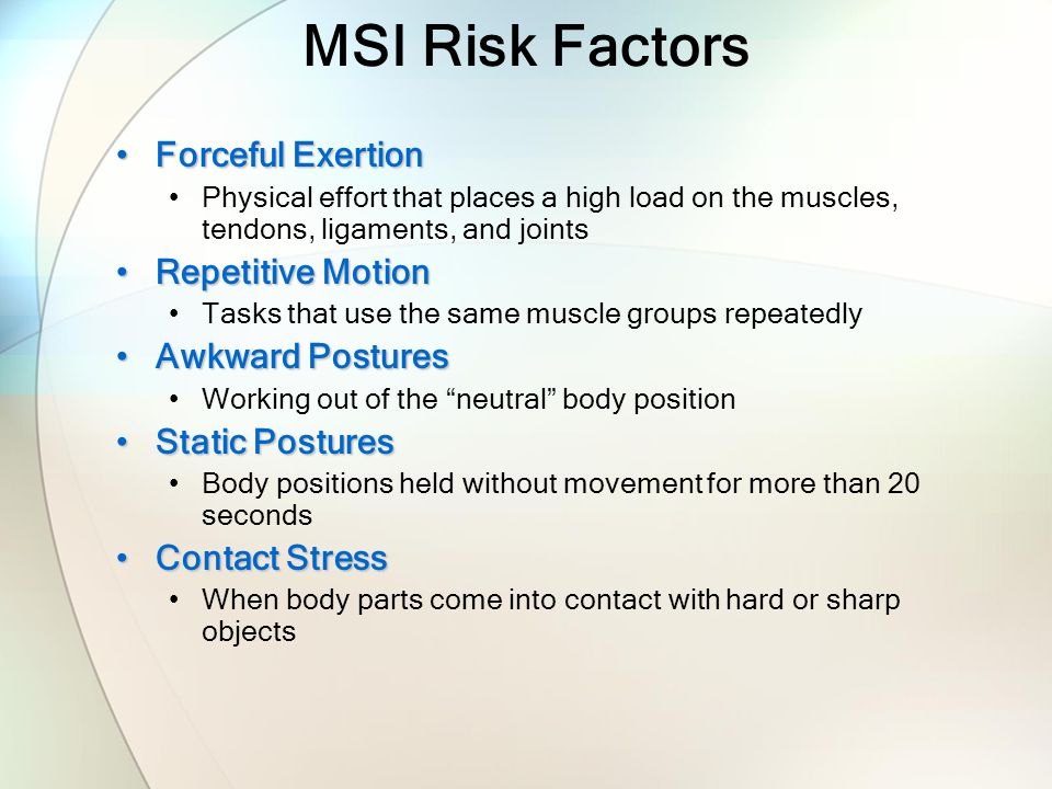MSI Risk Factors Forceful Exertion Repetitive Motion Awkward Postures
