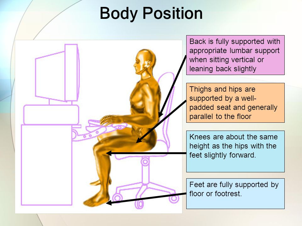 Body Position Back is fully supported with appropriate lumbar support when sitting vertical or leaning back slightly.