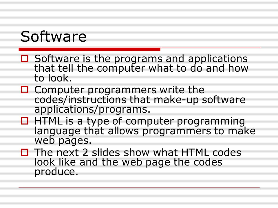Software Software is the programs and applications that tell the computer what to do and how to look.