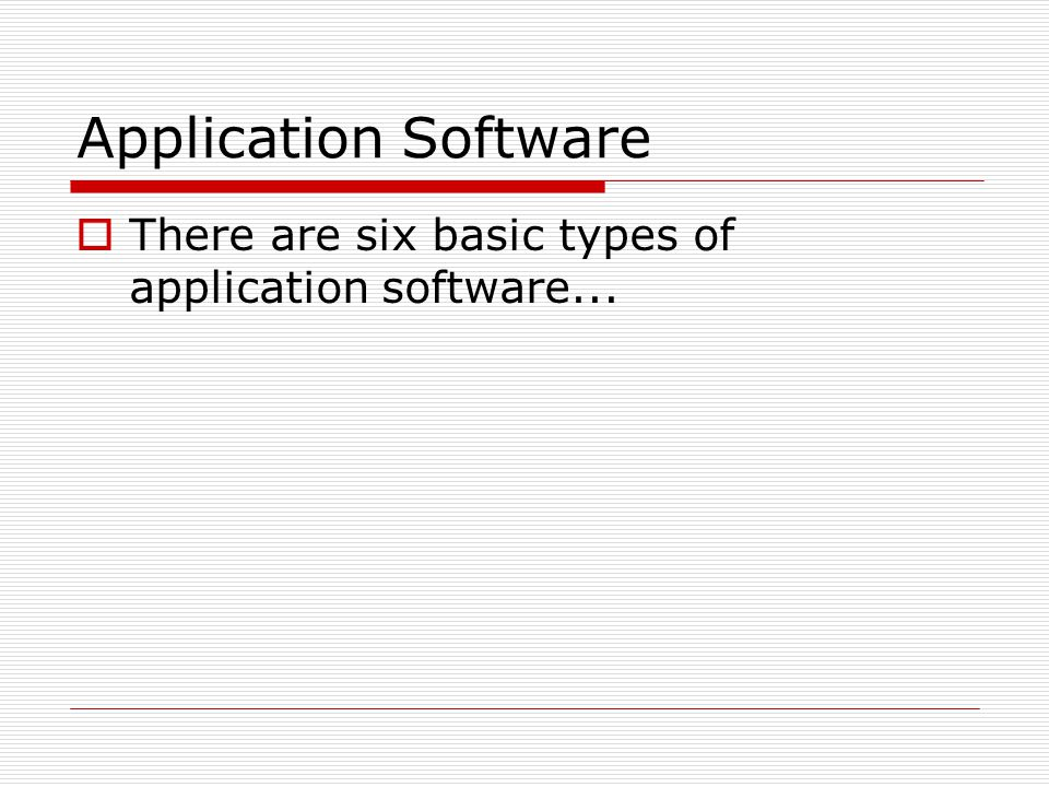 Application Software There are six basic types of application software...