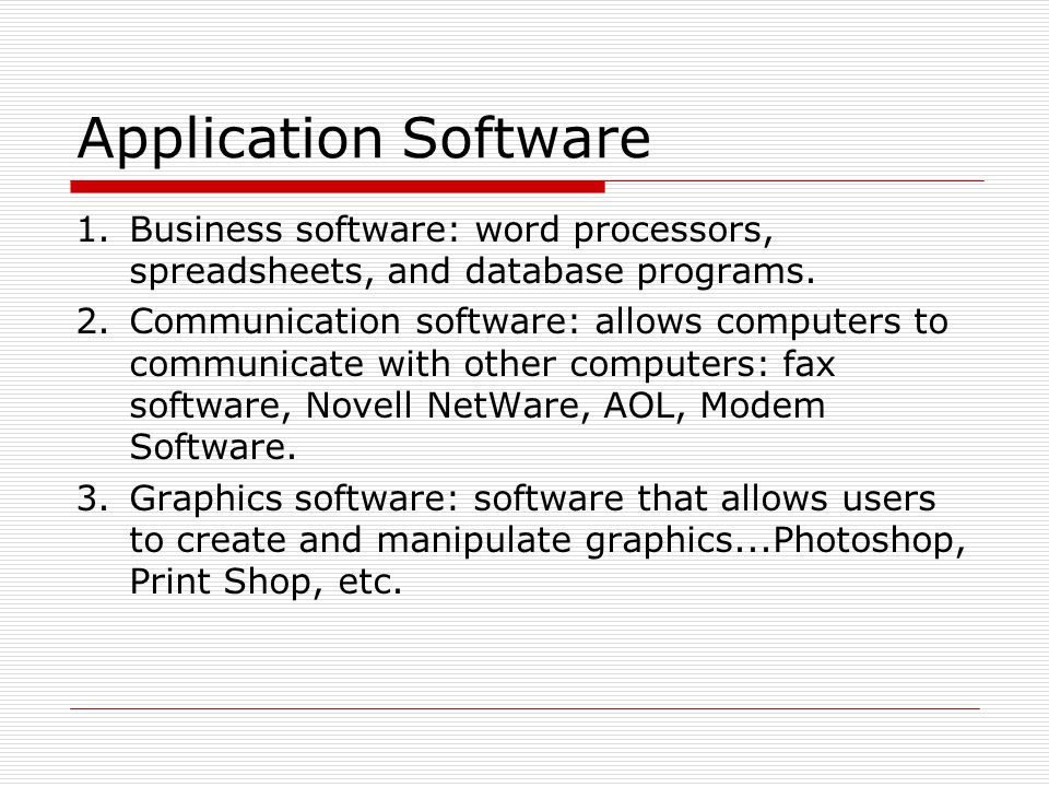 Application Software 1. Business software: word processors, spreadsheets, and database programs.