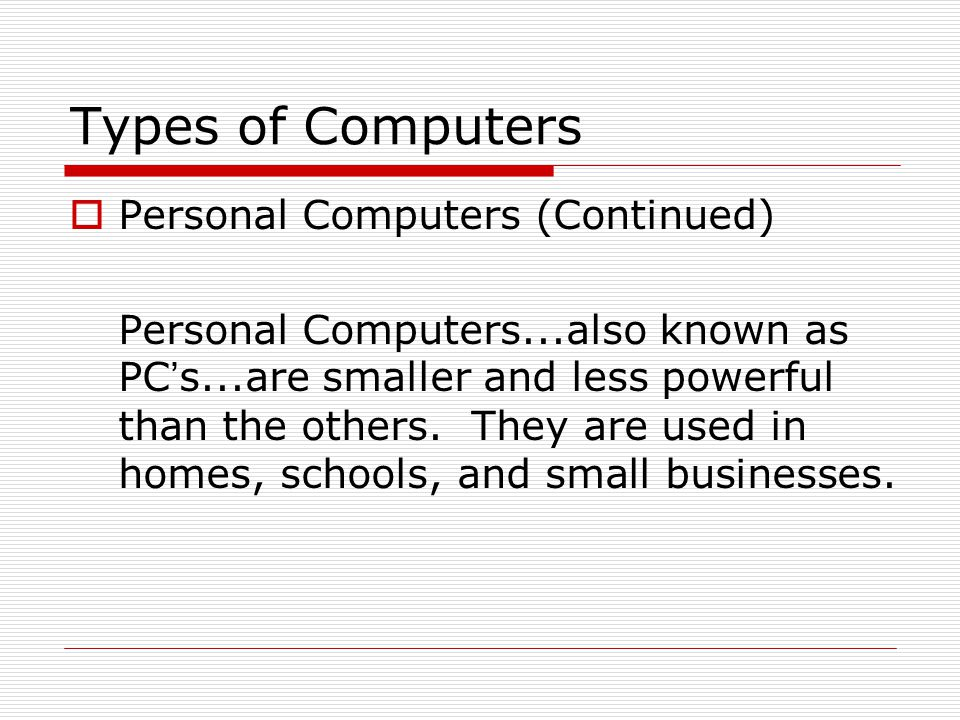 Types of Computers Personal Computers (Continued)