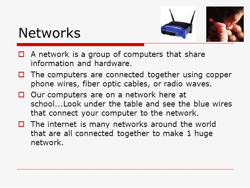 Networks A network is a group of computers that share information and hardware.