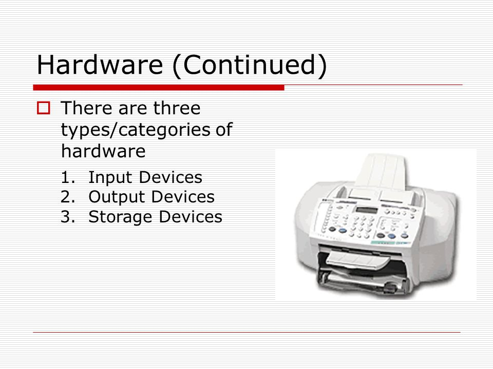 Hardware (Continued) There are three types/categories of hardware