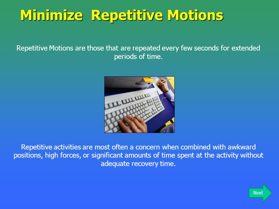 Minimize Repetitive Motions