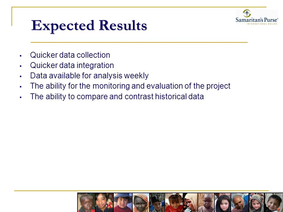 Expected Results Quicker data collection Quicker data integration