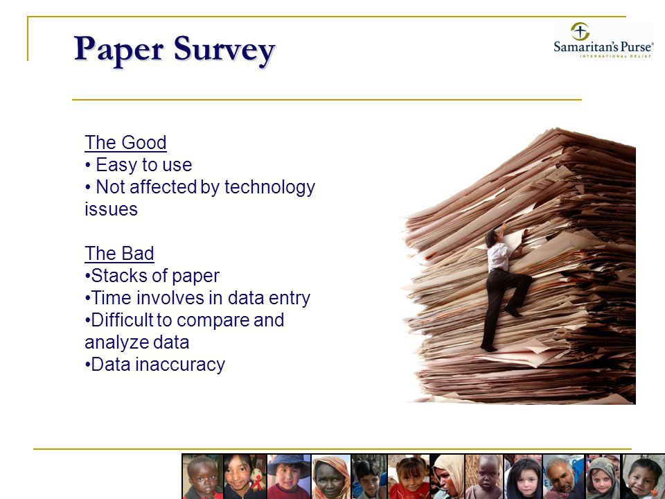 Paper Survey The Good Easy to use Not affected by technology issues