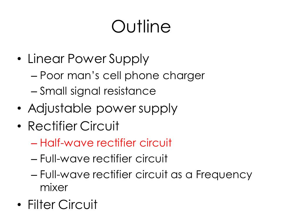 Outline Linear Power Supply Adjustable power supply Rectifier Circuit