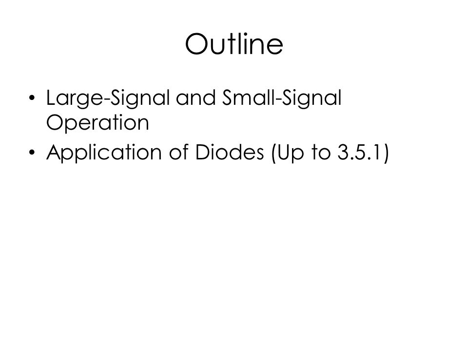 Outline Large-Signal and Small-Signal Operation