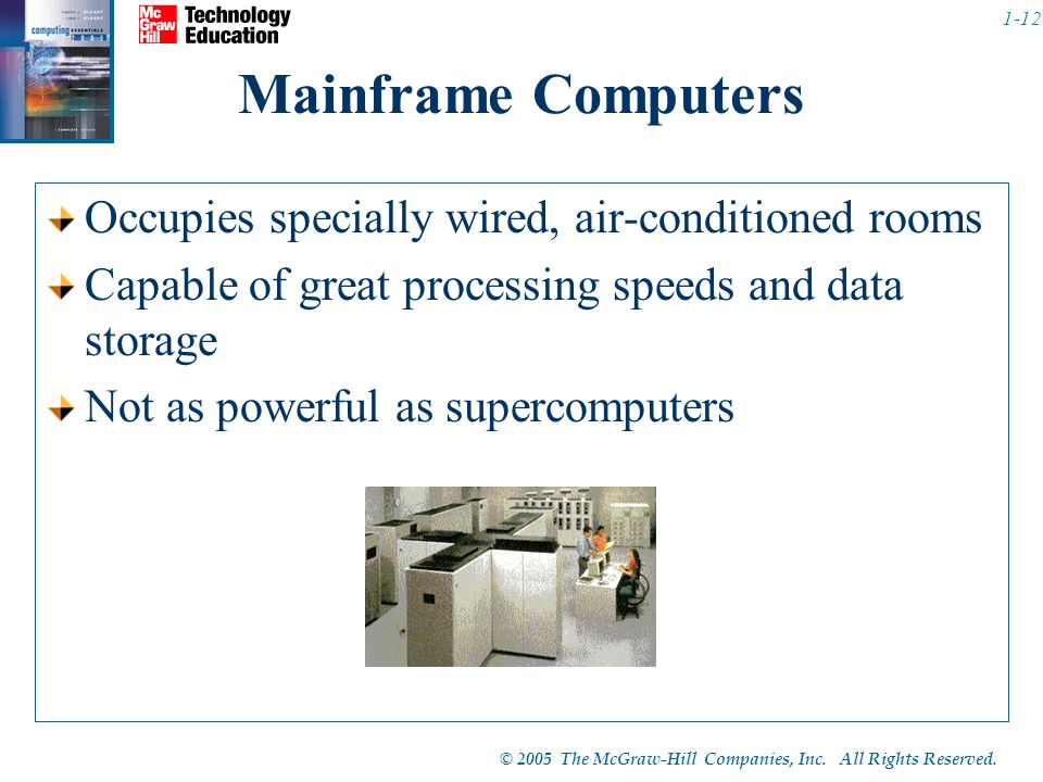 Mainframe Computers Occupies specially wired, air-conditioned rooms