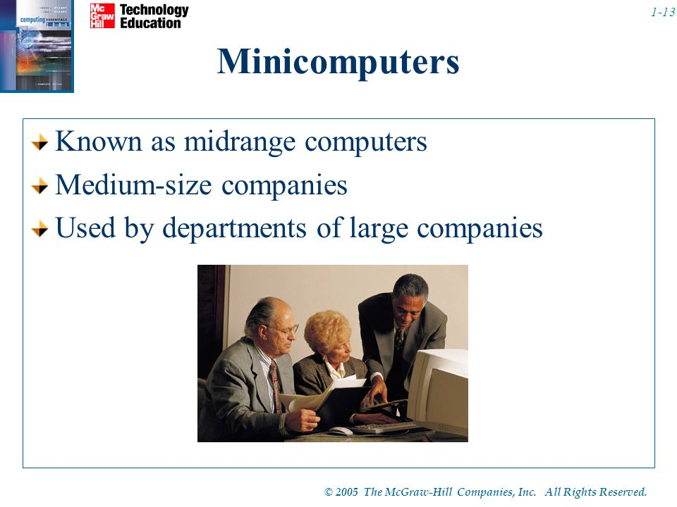 Minicomputers Known as midrange computers Medium-size companies