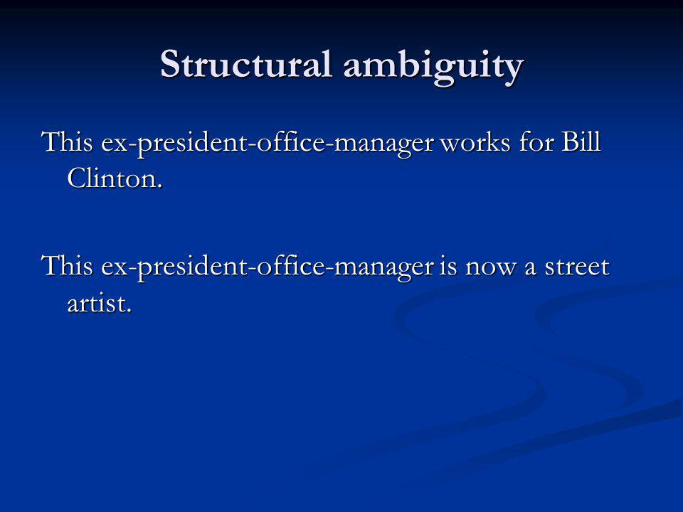 Structural ambiguity This ex-president-office-manager works for Bill Clinton.