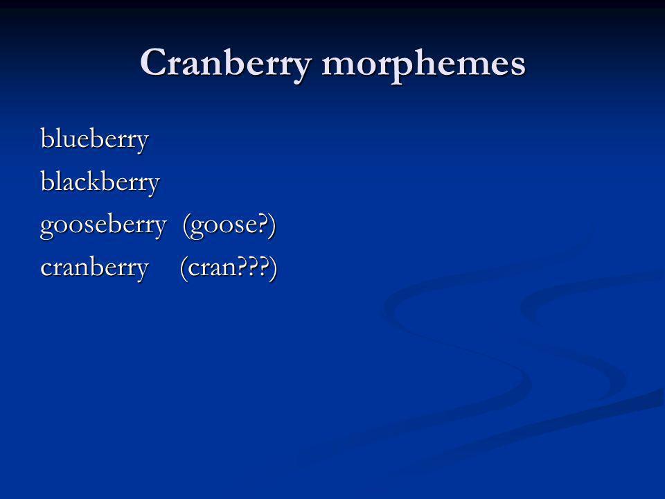Cranberry morphemes blueberry blackberry gooseberry (goose )