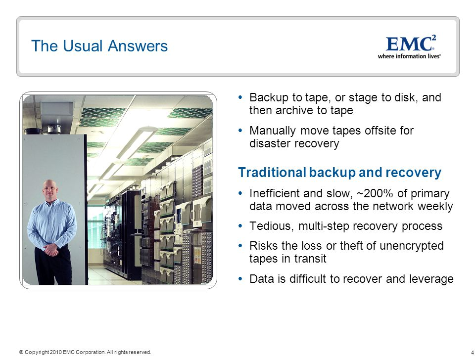 The Usual Answers Traditional backup and recovery