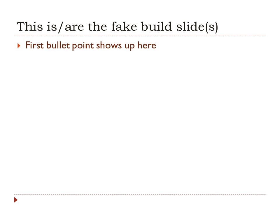 This is/are the fake build slide(s)