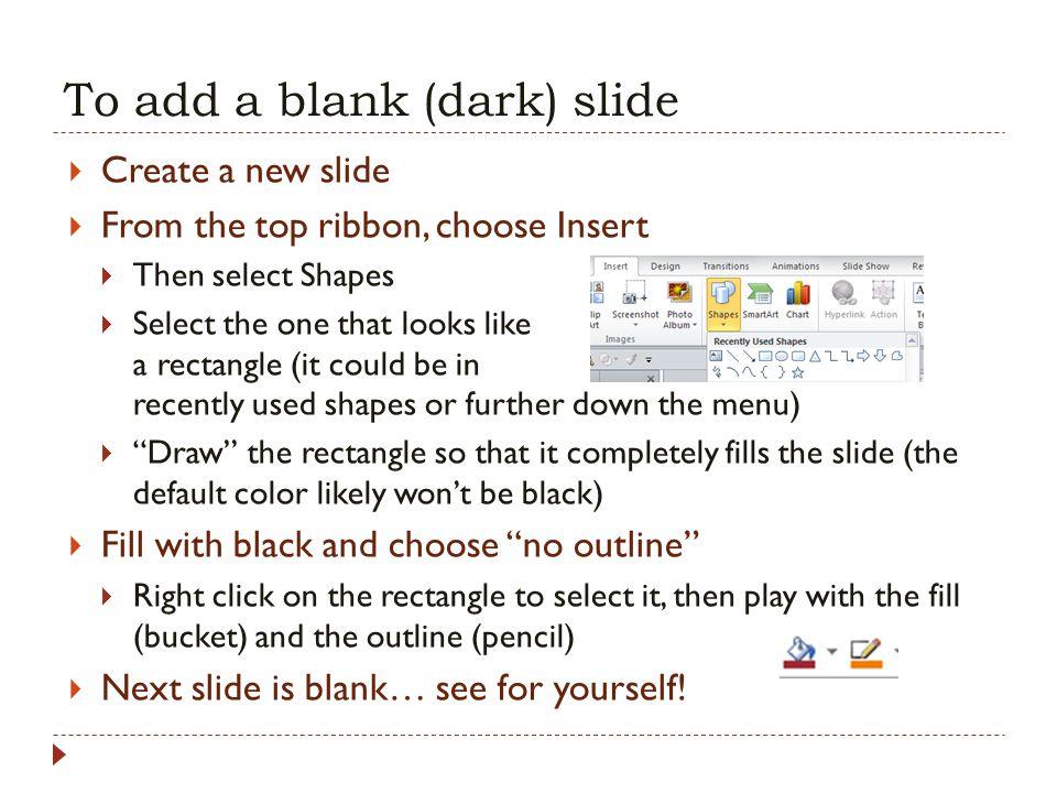 To add a blank (dark) slide