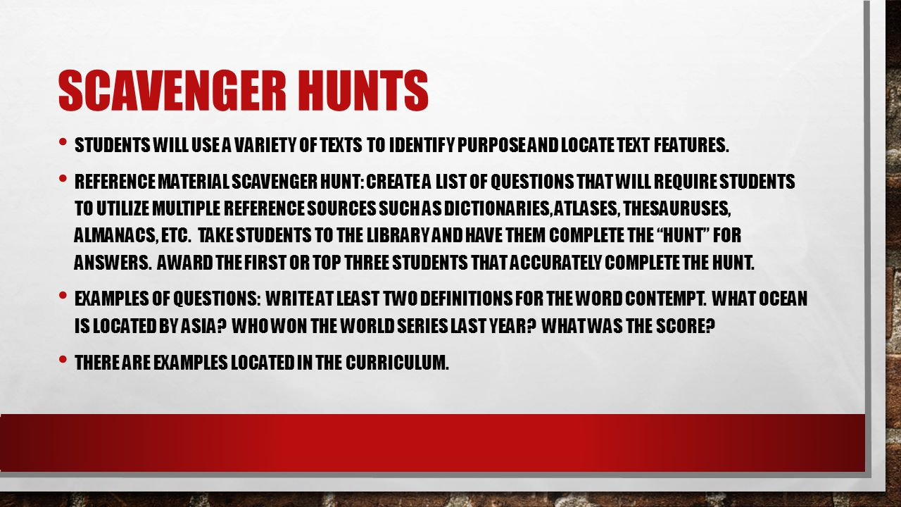 Scavenger Hunts Students will use a variety of texts to identify purpose and locate text features.