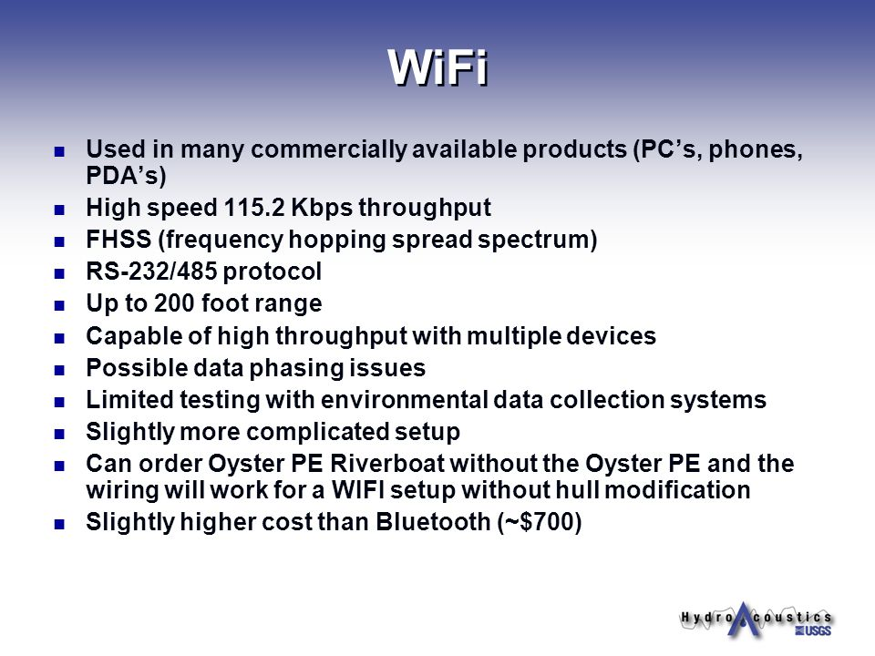 WiFi Used in many commercially available products (PC's, phones, PDA's) High speed 115.2 Kbps throughput.