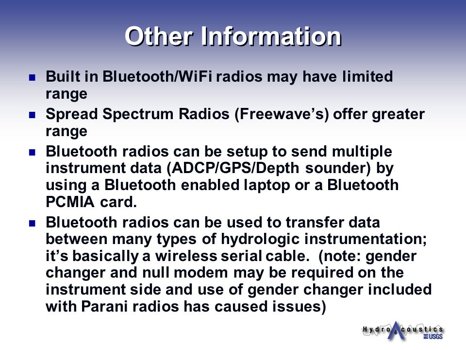 Other Information Built in Bluetooth/WiFi radios may have limited range. Spread Spectrum Radios (Freewave's) offer greater range.