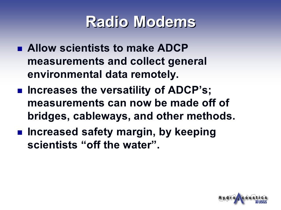 Radio Modems Allow scientists to make ADCP measurements and collect general environmental data remotely.