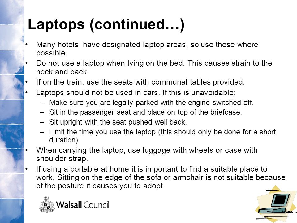 Laptops (continued…) Many hotels have designated laptop areas, so use these where possible.