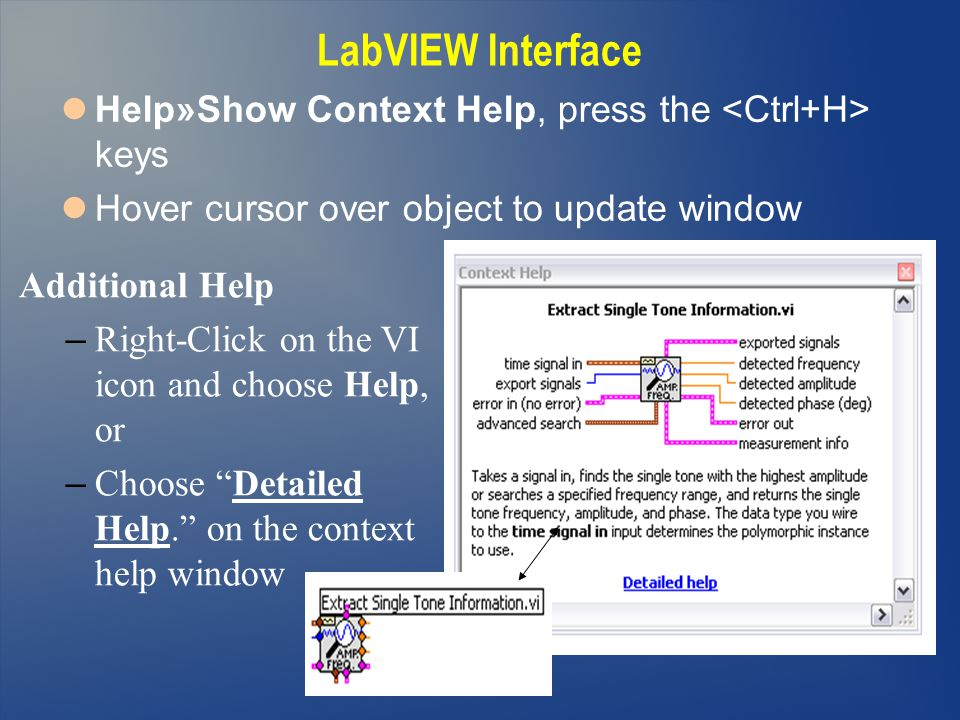 LabVIEW Interface Help»Show Context Help, press the <Ctrl+H> keys. Hover cursor over object to update window.