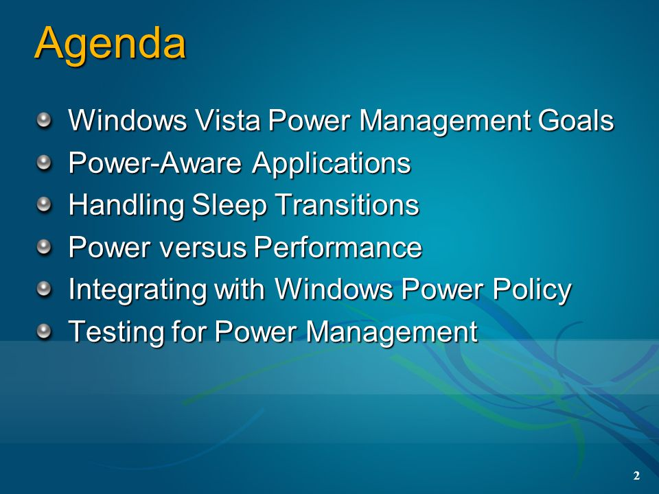 Agenda Windows Vista Power Management Goals Power-Aware Applications
