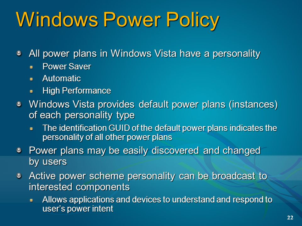 3/31/2017 9:54 PM Windows Power Policy. All power plans in Windows Vista have a personality. Power Saver.