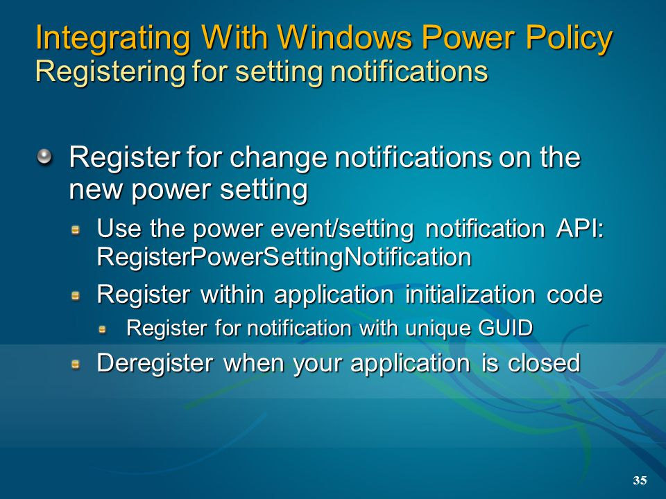 3/31/2017 9:54 PM Integrating With Windows Power Policy Registering for setting notifications.