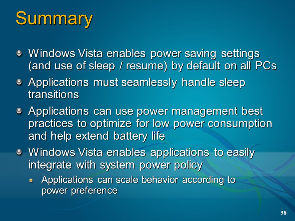 3/31/2017 9:54 PM Summary. Windows Vista enables power saving settings (and use of sleep / resume) by default on all PCs.