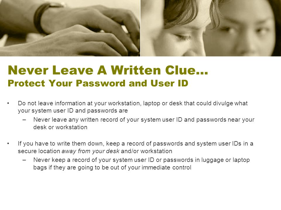 Never Leave A Written Clue… Protect Your Password and User ID