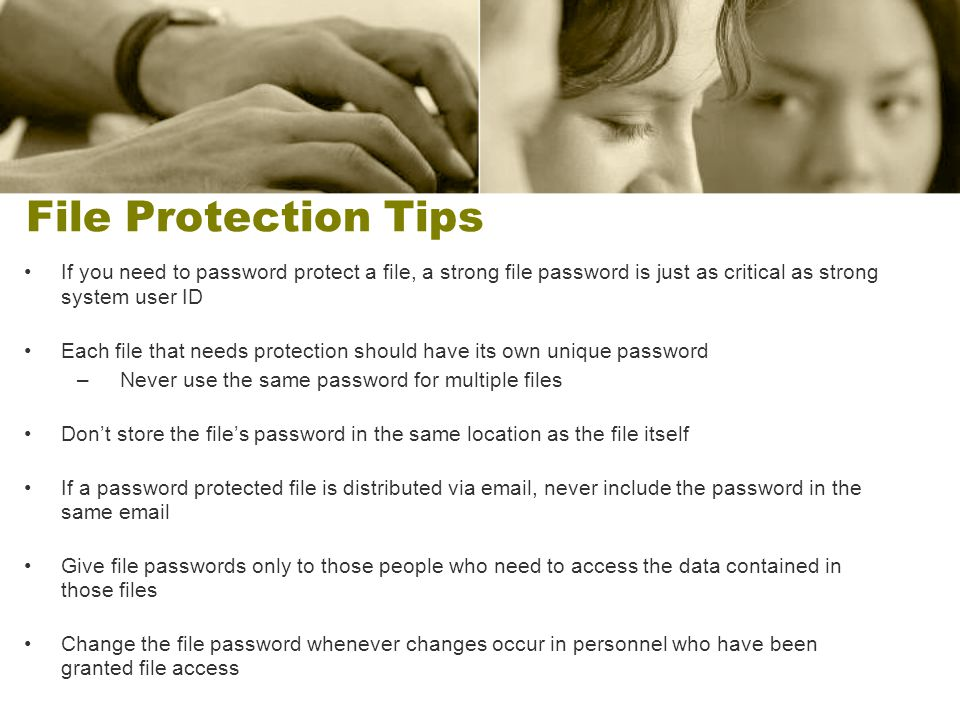 File Protection Tips If you need to password protect a file, a strong file password is just as critical as strong system user ID.