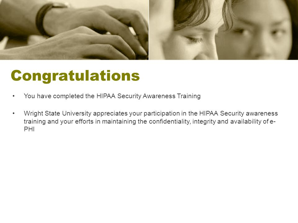 Congratulations You have completed the HIPAA Security Awareness Training.
