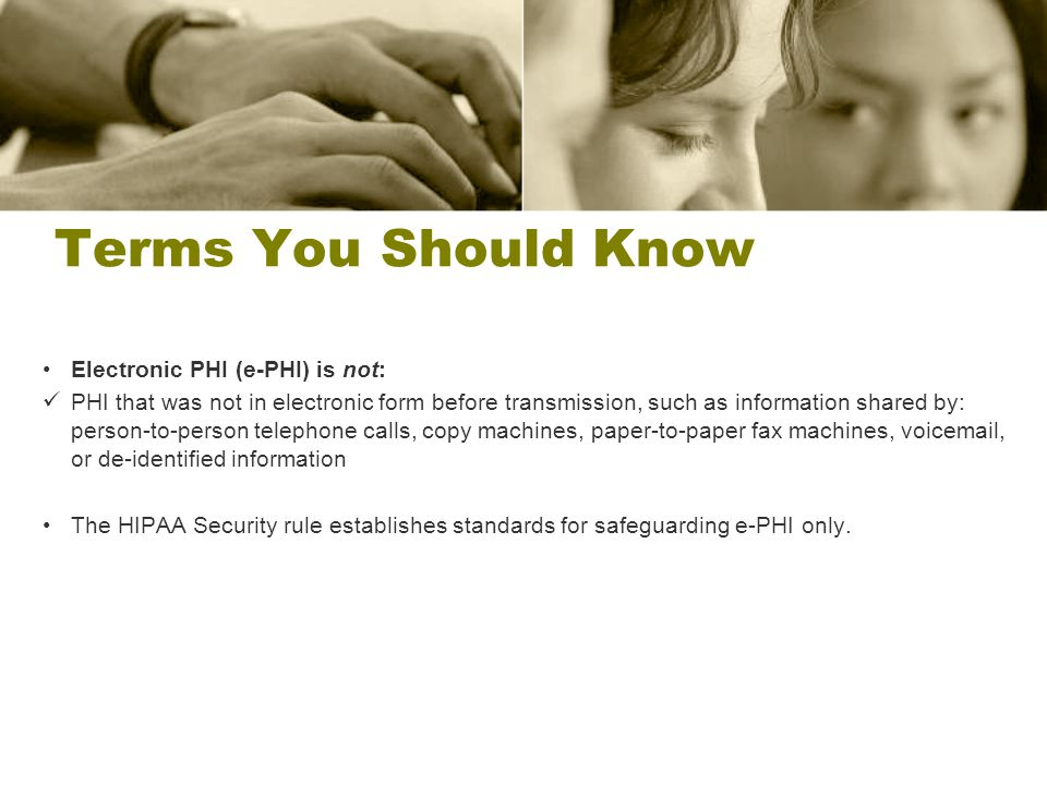Terms You Should Know Electronic PHI (e-PHI) is not: