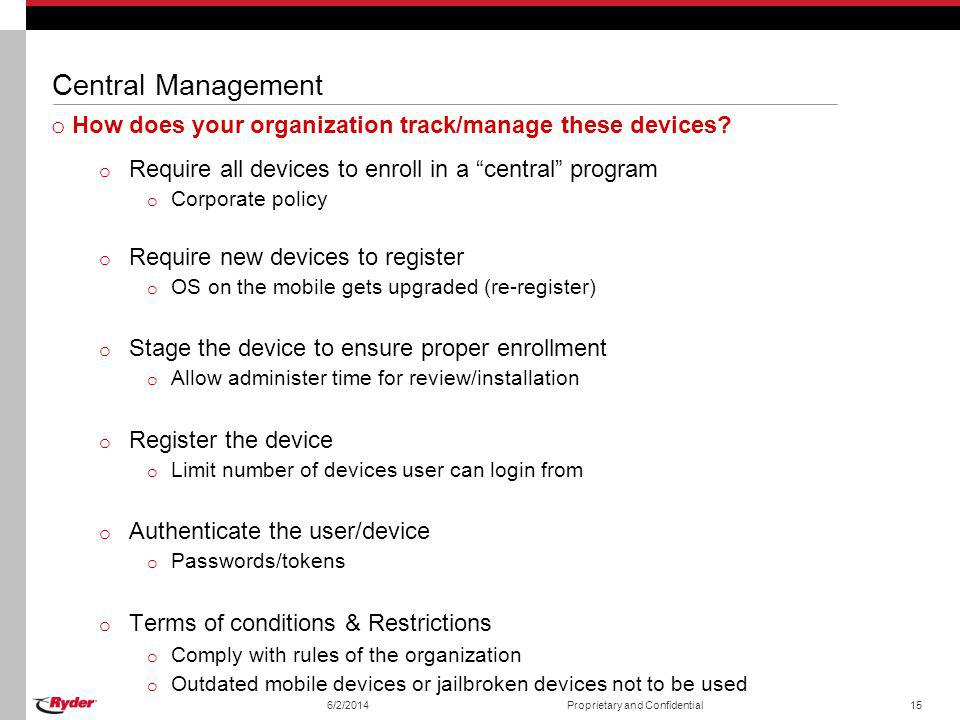 Central Management How does your organization track/manage these devices Require all devices to enroll in a central program.