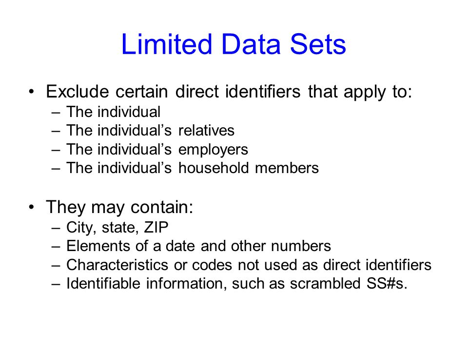 Limited Data Sets Exclude certain direct identifiers that apply to: