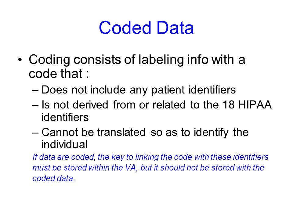 Coded Data Coding consists of labeling info with a code that :