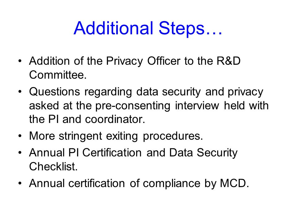 Additional Steps… Addition of the Privacy Officer to the R&D Committee.