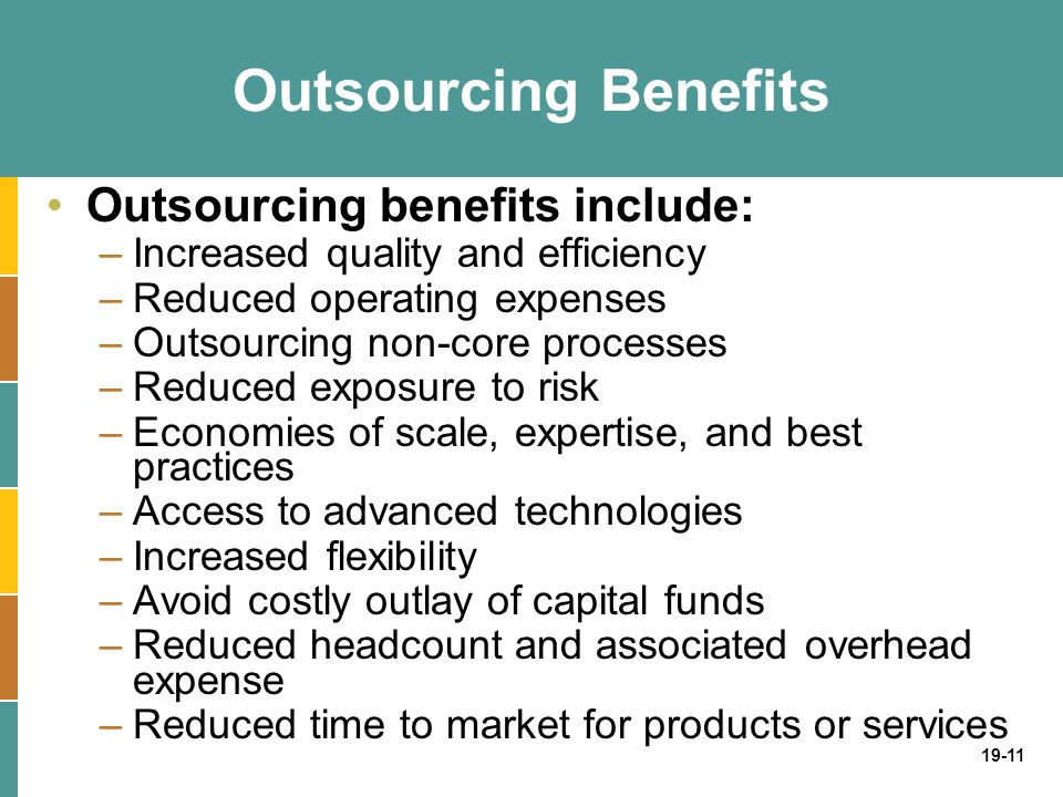 Outsourcing Benefits Outsourcing benefits include: