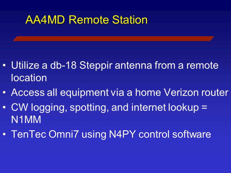 AA4MD Remote Station Utilize a db-18 Steppir antenna from a remote location. Access all equipment via a home Verizon router.